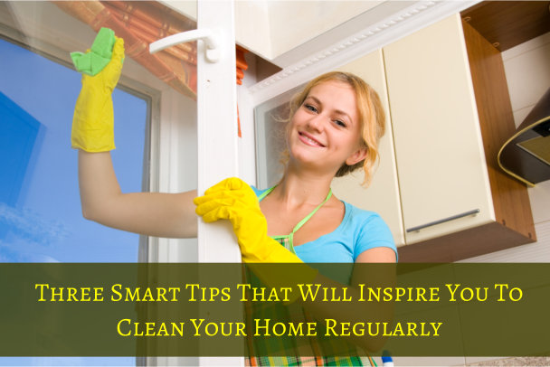 Five-Good-Reasons-Why-You-Should-Take-Time-Cleaning-Your-Home