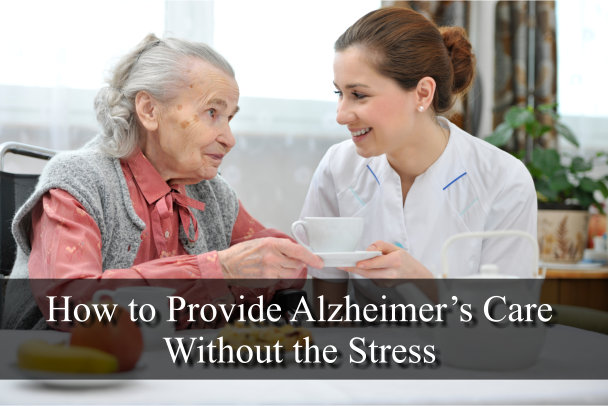 How to Provide Alzheimer's Care Without the Stress