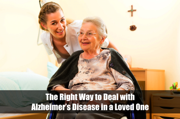 The Right Way to Deal with Alzheimer's Disease in a Loved One