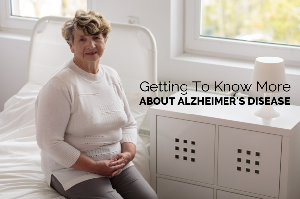 Getting To Know More About Alzheimer's Disease